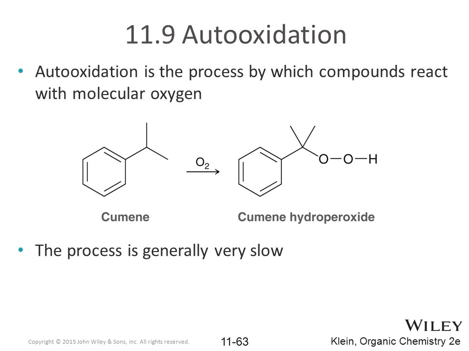 11.9 Autooxidation Autooxidation is the process by which compounds react with molecular oxygen The process is generally very slow Copyright © 2015 Joh