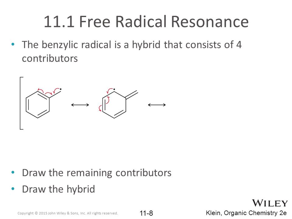 11.5 Halogenation Regioselectivity When the bromine radical abstracts the hydrogen, the carbon must be able to stabilize a large partial radical When the chlorine radical abstracts the hydrogen, the carbon does not carry as much of a partial radical Copyright © 2015 John Wiley & Sons, Inc.