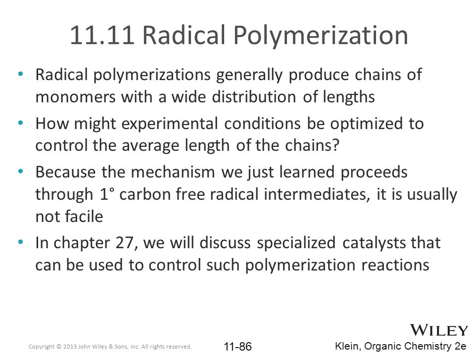 11.11 Radical Polymerization Radical polymerizations generally produce chains of monomers with a wide distribution of lengths How might experimental c