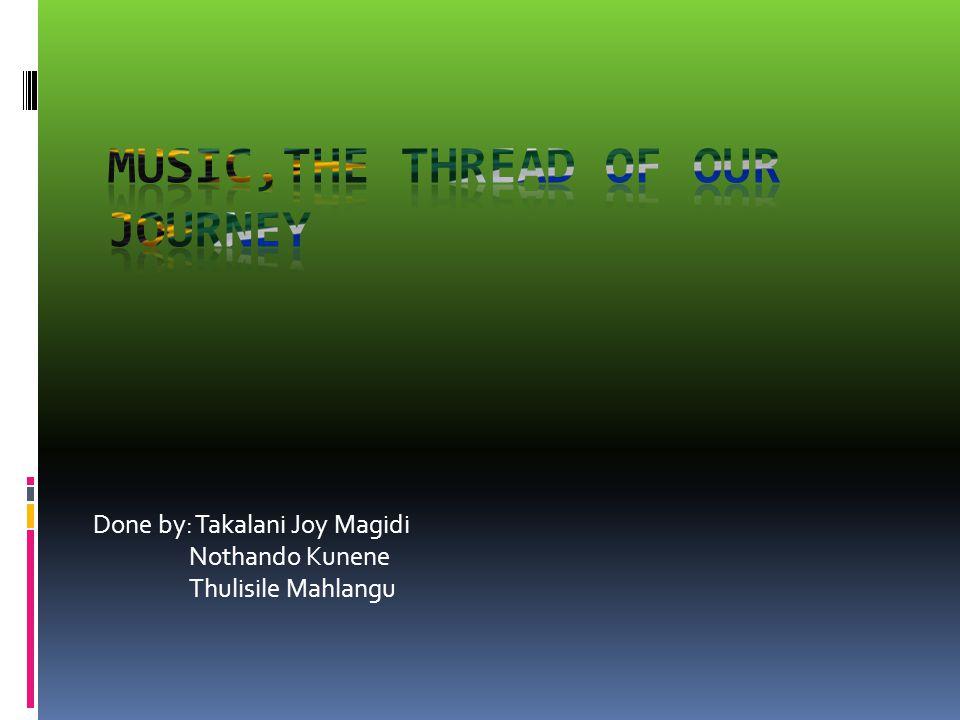 Done by: Takalani Joy Magidi Nothando Kunene Thulisile Mahlangu