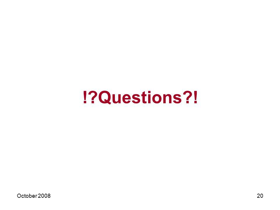 October 200820 !?Questions?!