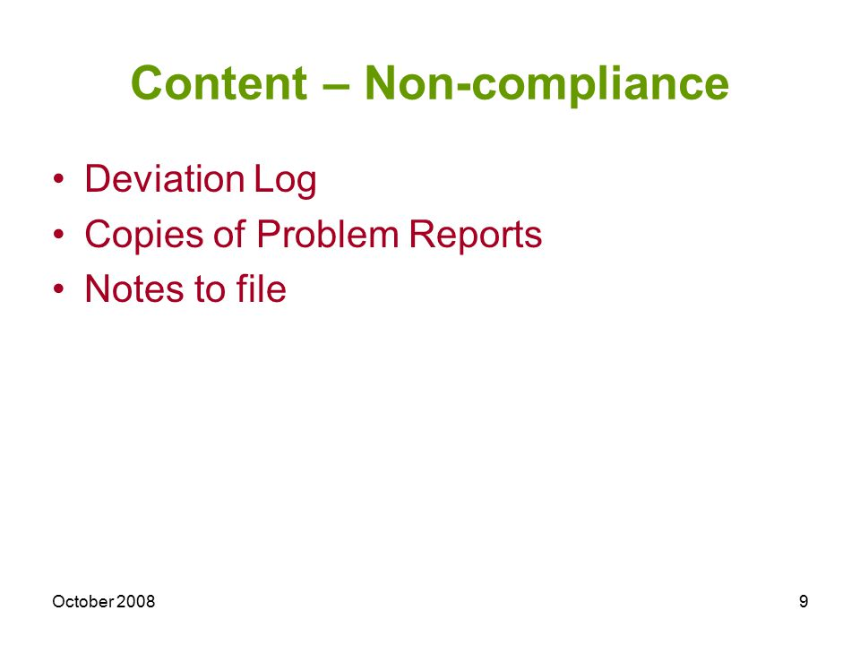 October 20089 Content – Non-compliance Deviation Log Copies of Problem Reports Notes to file