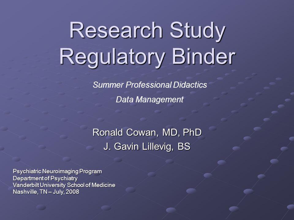 Research Study Regulatory Binder Ronald Cowan, MD, PhD J.