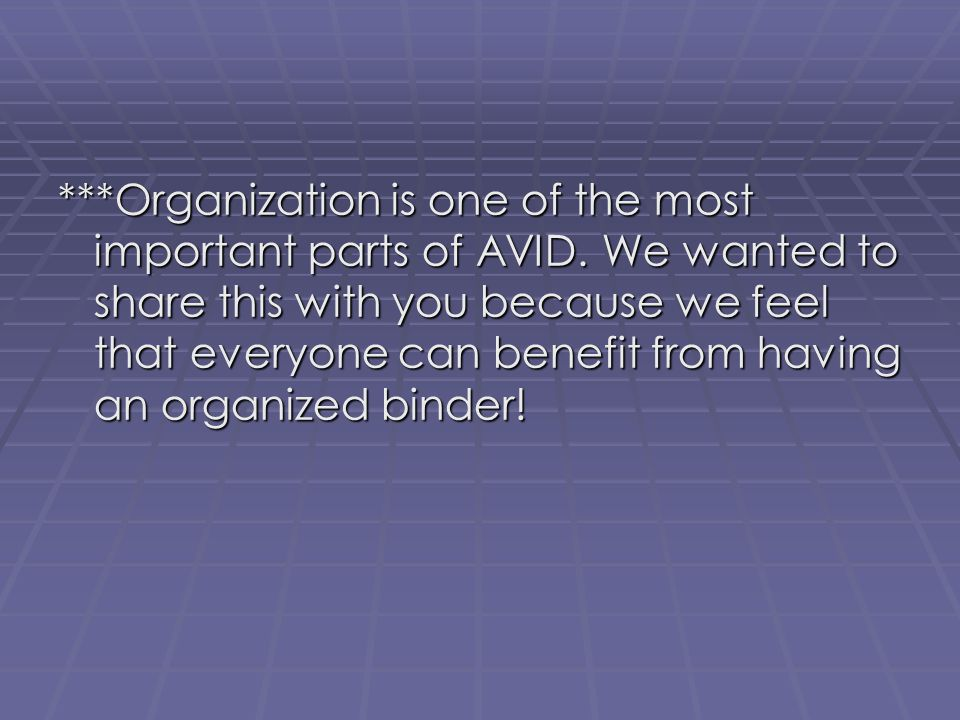 ***Organization is one of the most important parts of AVID. We wanted to share this with you because we feel that everyone can benefit from having an