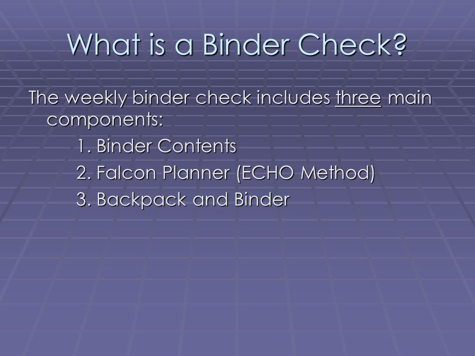 BINDER CONTENTS…  3 ring binder  Zipper pouch  Two or more pencils  Two or more pens  scissors  Colored pencils/markers  Glue stick  Highlighter  Falcon planner  Loose-leaf paper (about 25 sheets)  A minimum of six labeled tab subject dividers  Silent reading book
