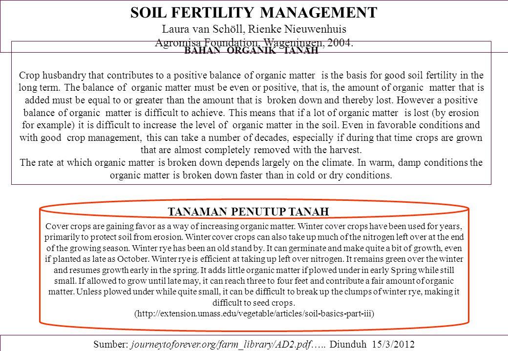 Soil Fertility and Soil Quality in Sustainable Farming Systems KESUBURAN TANAH DAN KUALITAS TANAH a)Kualitas Tanah b)Indikator Kualitas Tanah 1.Ketersediaan hara 2.Ketersediaan air 3.Promotes good root growth and maintains good habitat for soil organisms 4.Mencegah degradasi 5.Maintains good soil structure to provide adequate aeration and tilth 6.Good soil structure allows for rapid water infiltration 7.pH moderat (6.0–7.5) 8.Tingkat salinitas rendah 9.Low levels of potentially toxic elements 10.Kesuburan tanah berimbang.