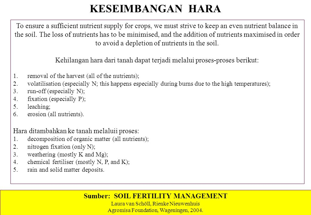 KESEIMBANGAN HARA To ensure a sufficient nutrient supply for crops, we must strive to keep an even nutrient balance in the soil. The loss of nutrients