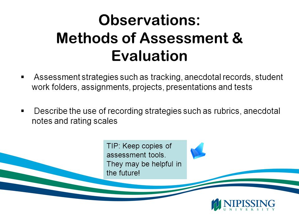 Observations: Methods of Assessment & Evaluation  Assessment strategies such as tracking, anecdotal records, student work folders, assignments, proje