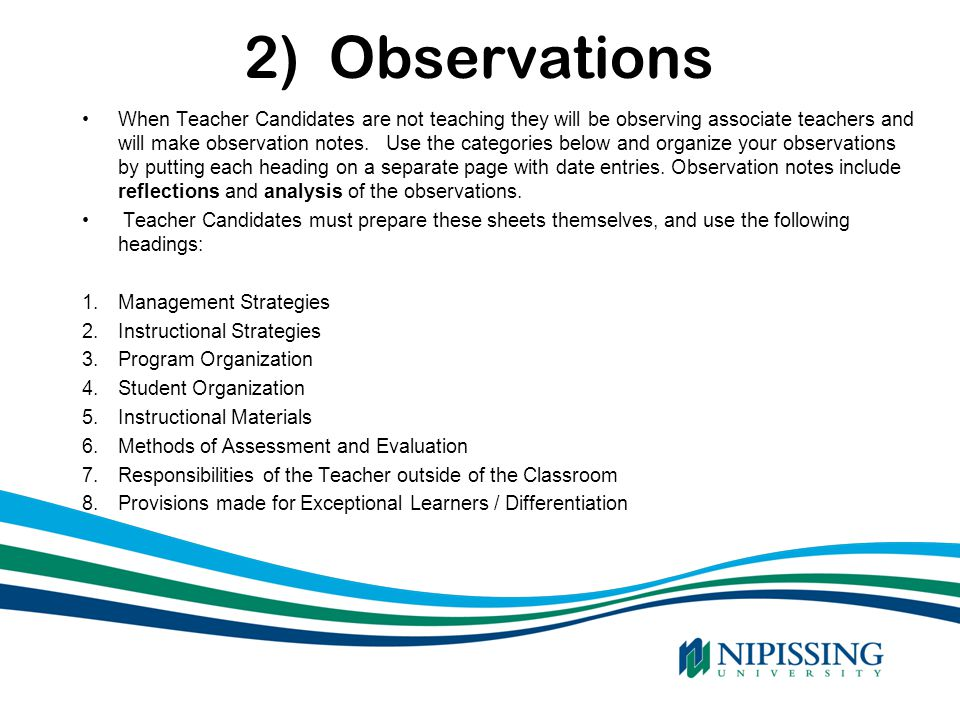 2) Observations When Teacher Candidates are not teaching they will be observing associate teachers and will make observation notes. Use the categories