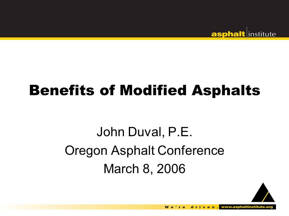 Benefits of Modified Asphalts John Duval, P.E. Oregon Asphalt Conference March 8, 2006