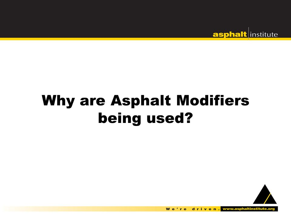 Why are Asphalt Modifiers being used?