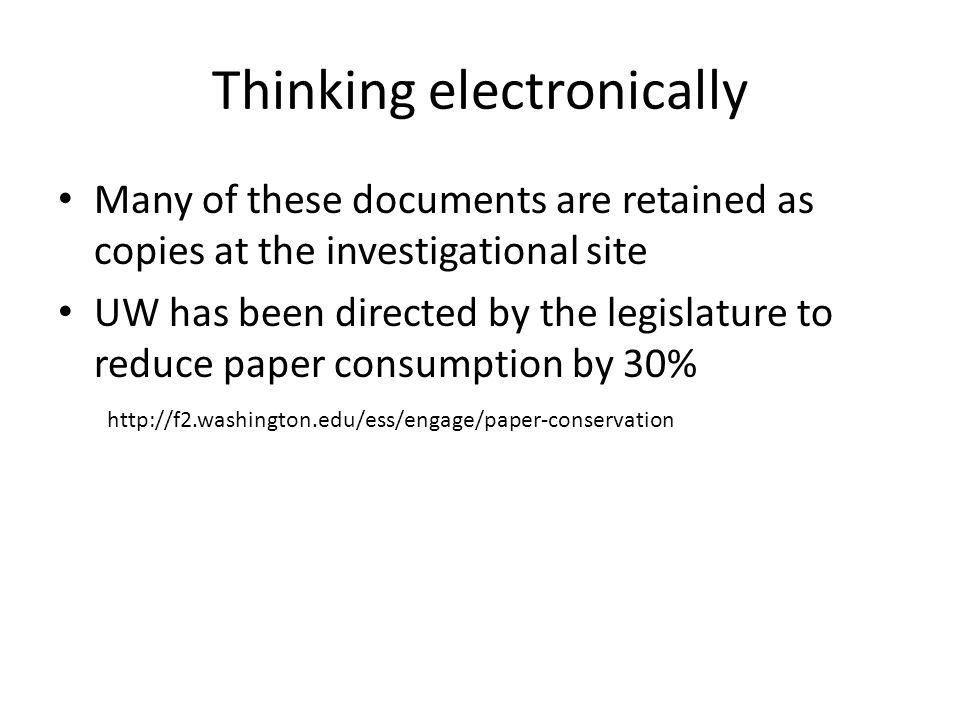 Thinking electronically Many of these documents are retained as copies at the investigational site UW has been directed by the legislature to reduce p