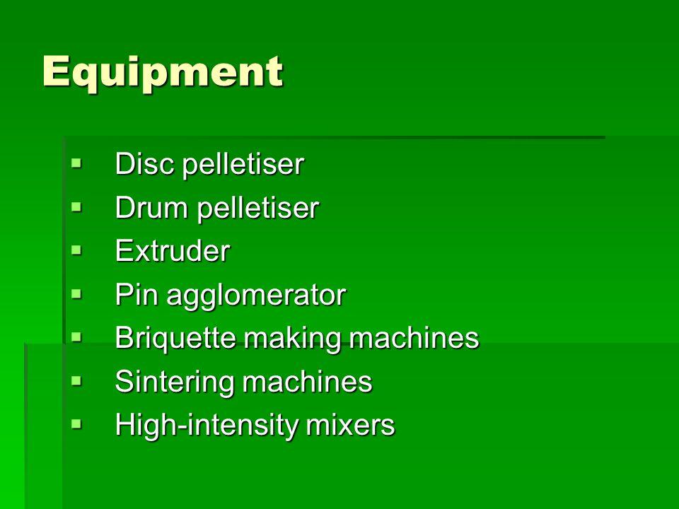 Equipment  Disc pelletiser  Drum pelletiser  Extruder  Pin agglomerator  Briquette making machines  Sintering machines  High-intensity mixers