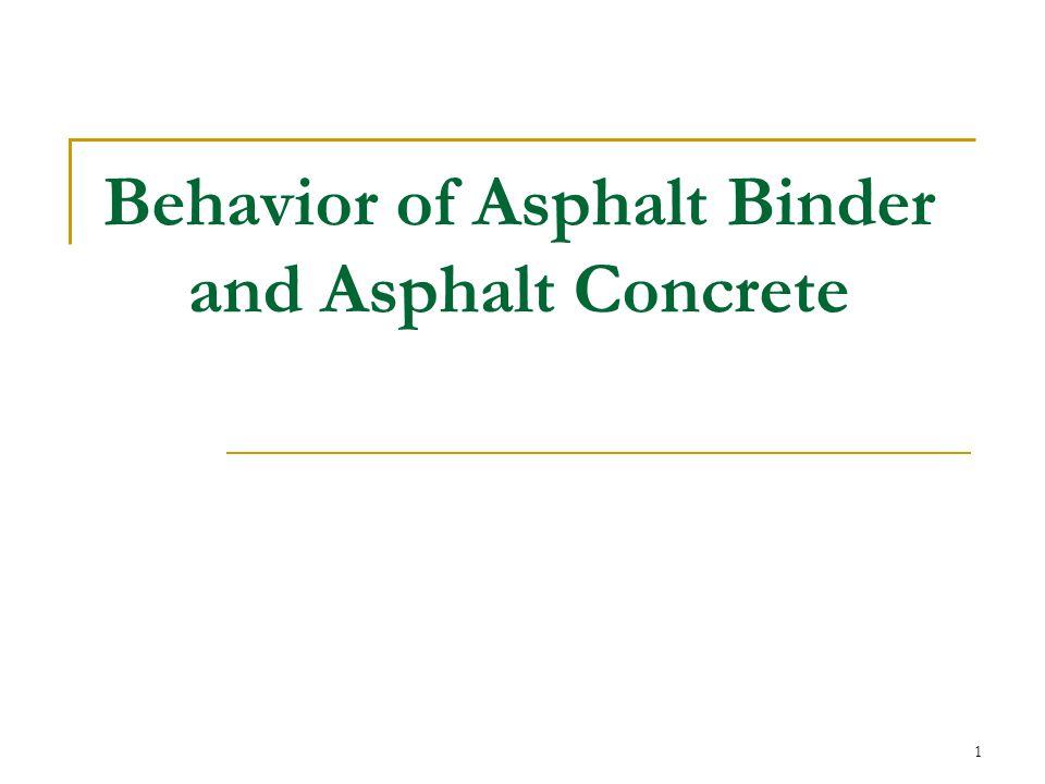 42 Asphalt Binder Behavior Viscoelastic behavior Temperature Value depends on asphalt type Elastic part is negligible Viscous behavior Temperature scale Semi solid or solid fluid