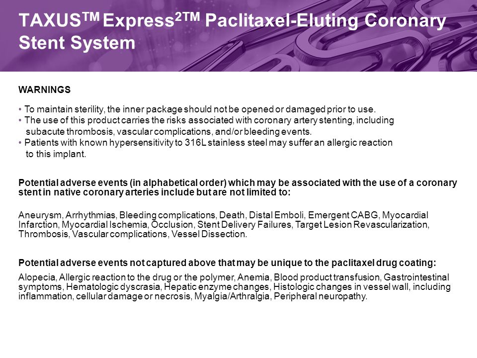 TAXUS TM Express 2TM Paclitaxel-Eluting Coronary Stent System WARNINGS To maintain sterility, the inner package should not be opened or damaged prior to use.