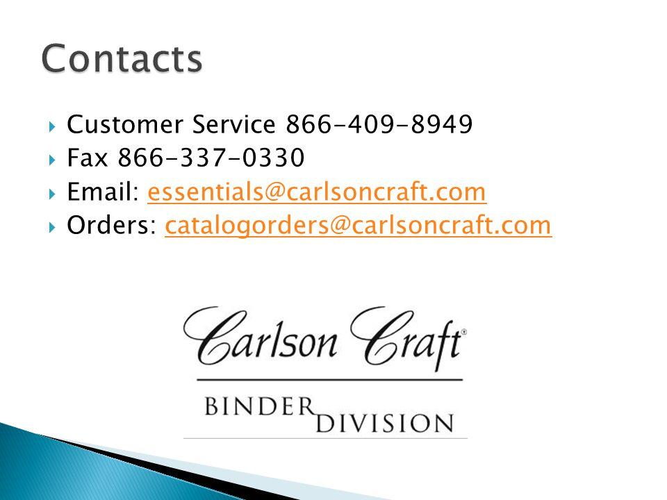  Customer Service 866-409-8949  Fax 866-337-0330  Email: essentials@carlsoncraft.comessentials@carlsoncraft.com  Orders: catalogorders@carlsoncraf
