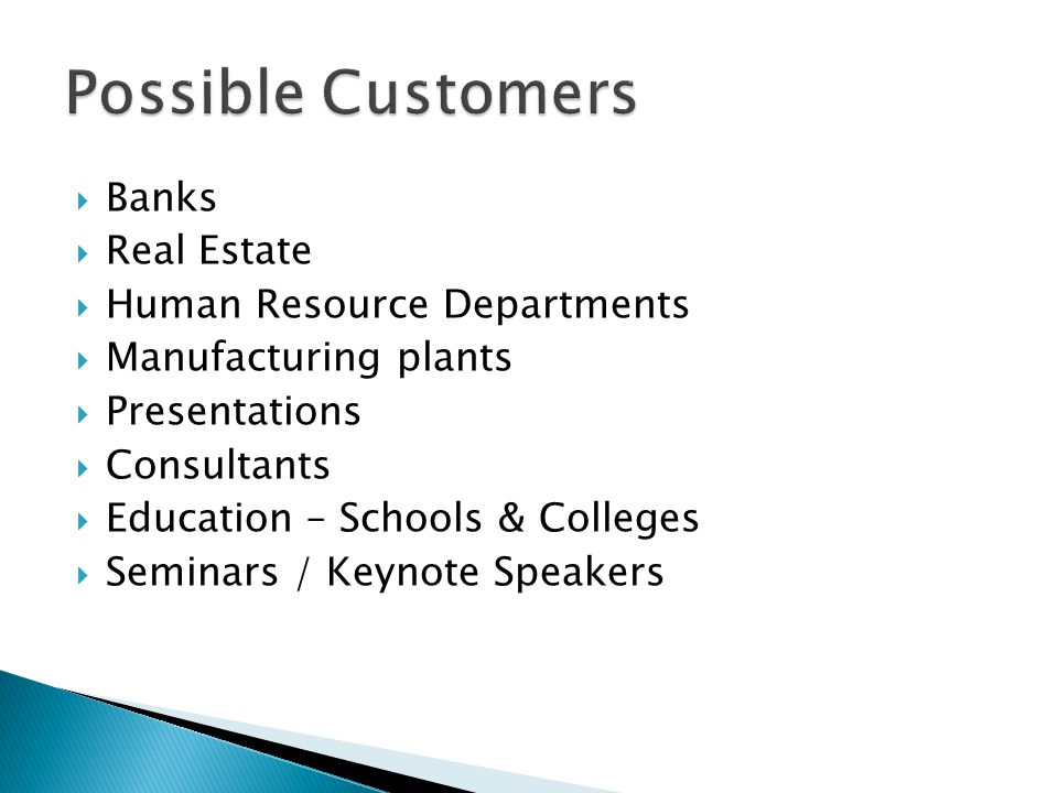  Banks  Real Estate  Human Resource Departments  Manufacturing plants  Presentations  Consultants  Education – Schools & Colleges  Seminars / Keynote Speakers
