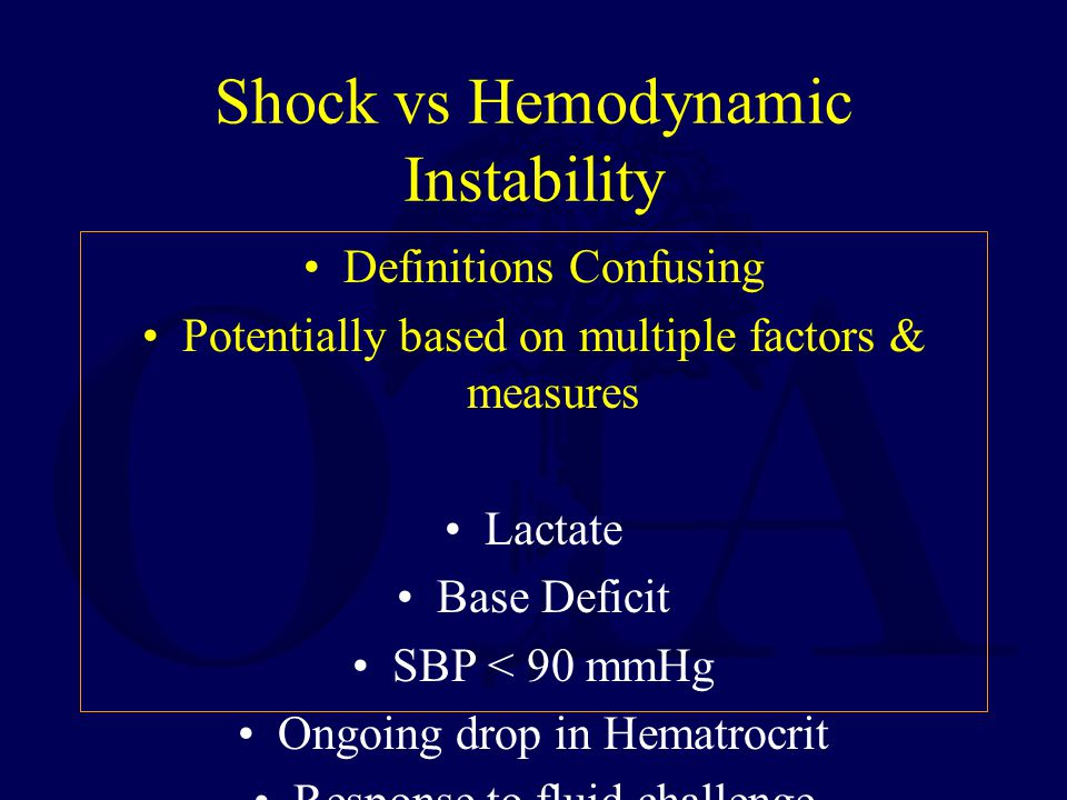 Shock vs Hemodynamic Instability Definitions Confusing Potentially based on multiple factors & measures Lactate Base Deficit SBP < 90 mmHg Ongoing dro
