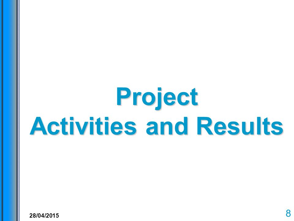 Project Activities and Results 8 28/04/2015