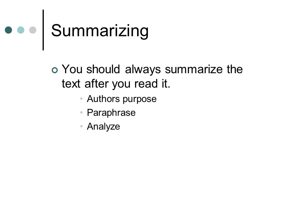 Summarizing You should always summarize the text after you read it.