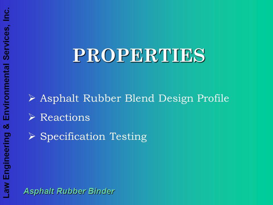 Law Engineering & Environmental Services, Inc. Asphalt Rubber Binder PROPERTIES  Asphalt Rubber Blend Design Profile  Reactions  Specification Test