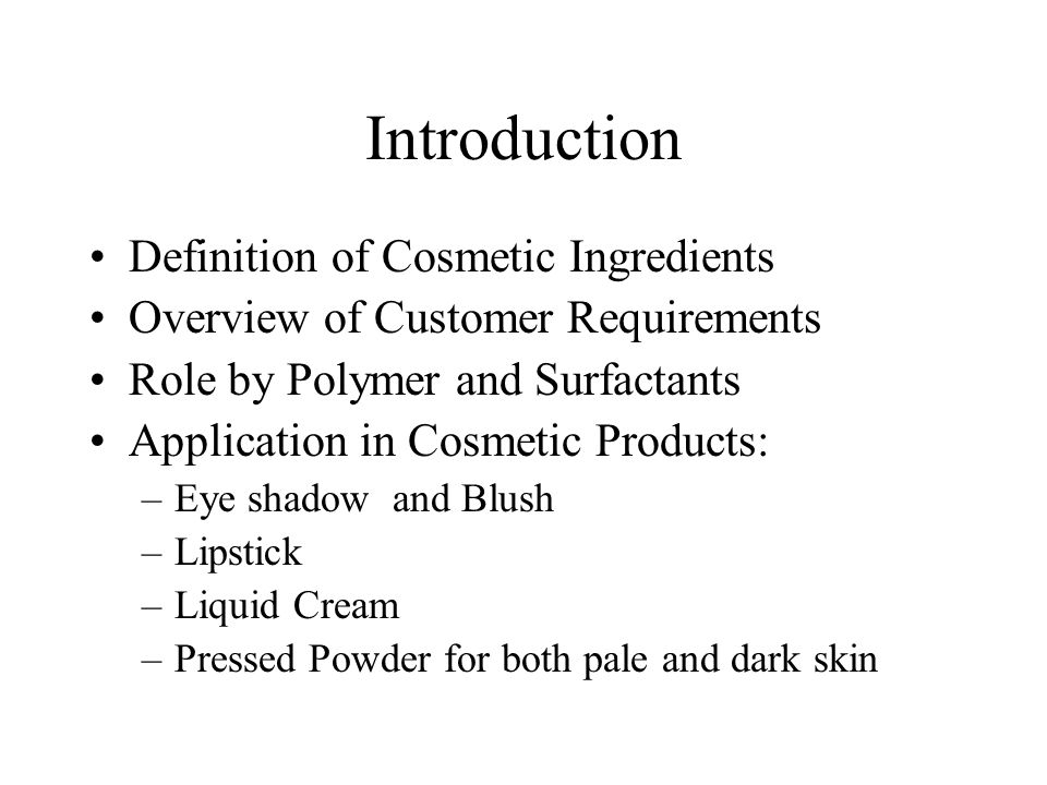 Introduction Definition of Cosmetic Ingredients Overview of Customer Requirements Role by Polymer and Surfactants Application in Cosmetic Products: –E