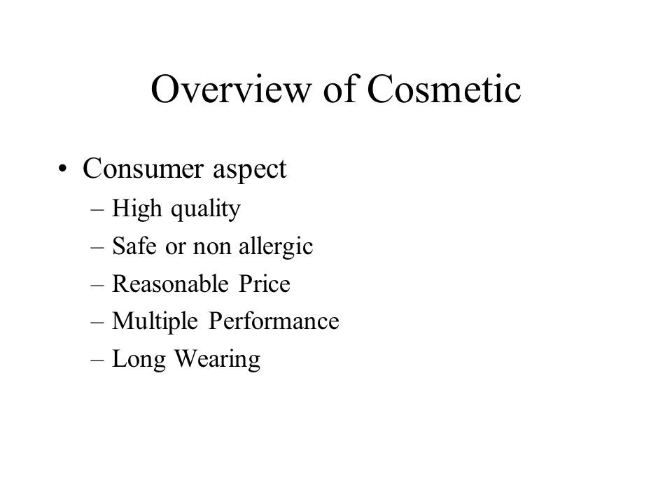 Overview of Cosmetic Consumer aspect –High quality –Safe or non allergic –Reasonable Price –Multiple Performance –Long Wearing