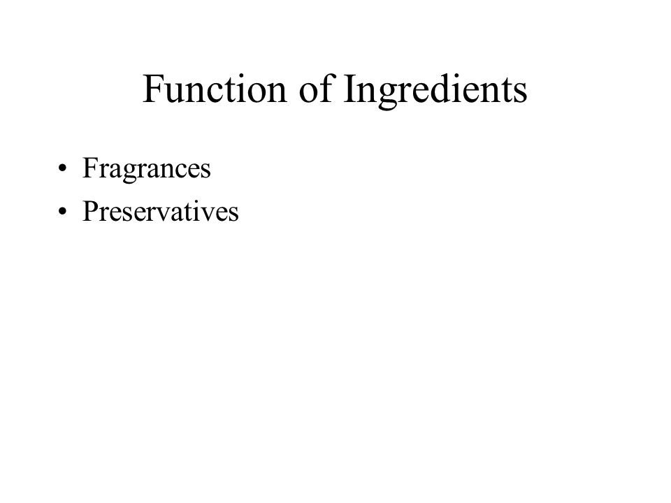 Function of Ingredients Fragrances Preservatives