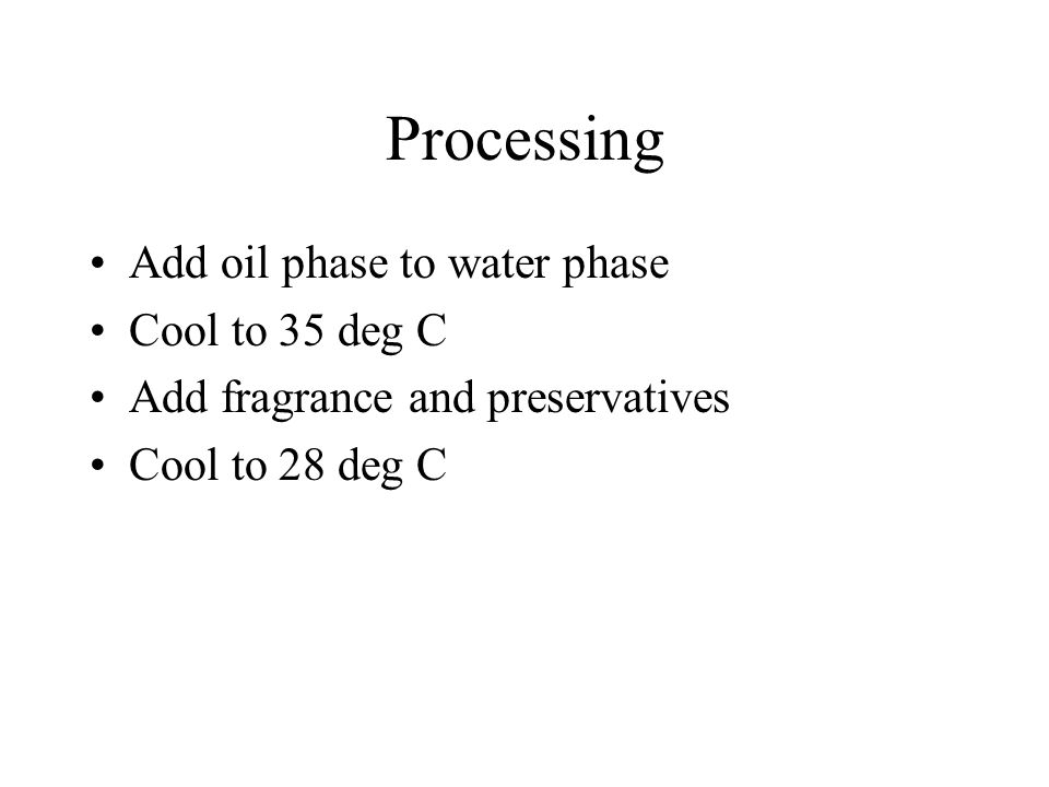 Processing Add oil phase to water phase Cool to 35 deg C Add fragrance and preservatives Cool to 28 deg C