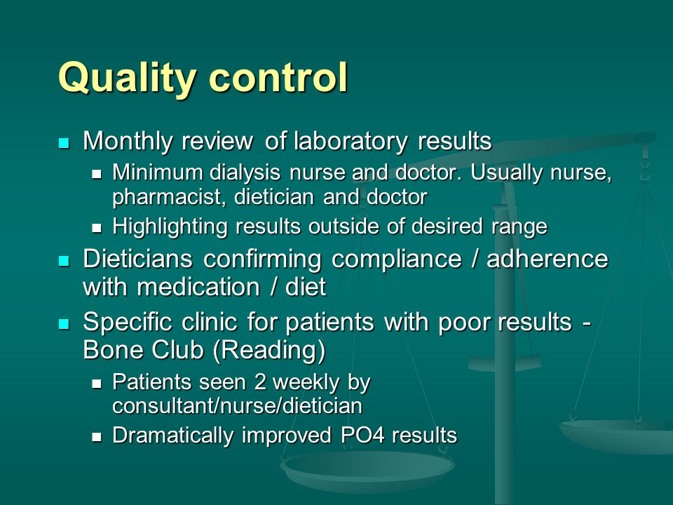 Quality control Monthly review of laboratory results Monthly review of laboratory results Minimum dialysis nurse and doctor.
