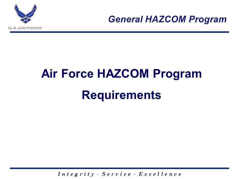I n t e g r i t y - S e r v i c e - E x c e l l e n c e General HAZCOM Program Air Force HAZCOM Program Requirements