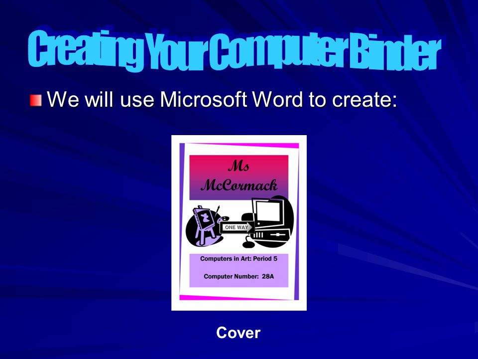 We will use Microsoft Word to create: Cover