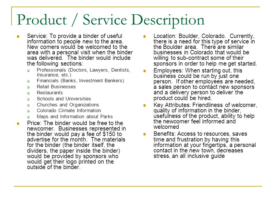 Product / Service Description Service: To provide a binder of useful information to people new to the area. New comers would be welcomed to the area w