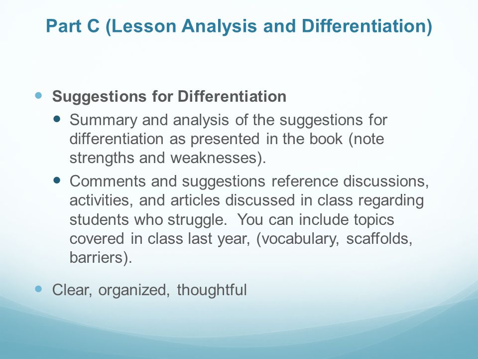 Part C (Lesson Analysis and Differentiation) Suggestions for Differentiation Summary and analysis of the suggestions for differentiation as presented in the book (note strengths and weaknesses).