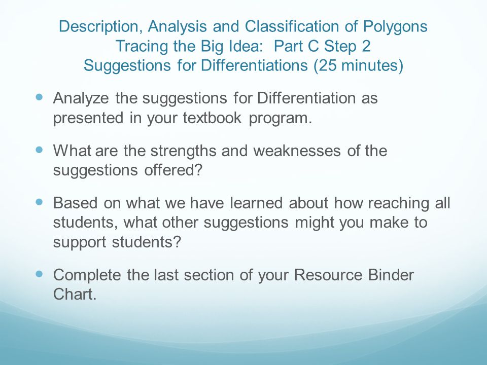 Description, Analysis and Classification of Polygons Tracing the Big Idea: Part C Step 2 Suggestions for Differentiations (25 minutes) Analyze the suggestions for Differentiation as presented in your textbook program.