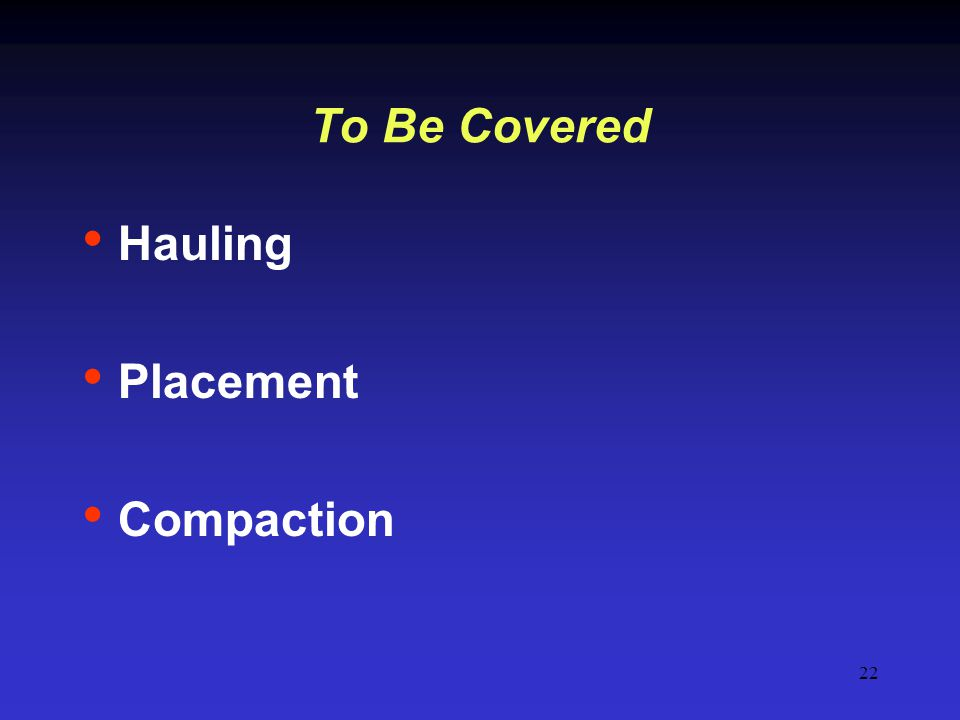 22 To Be Covered Hauling Placement Compaction
