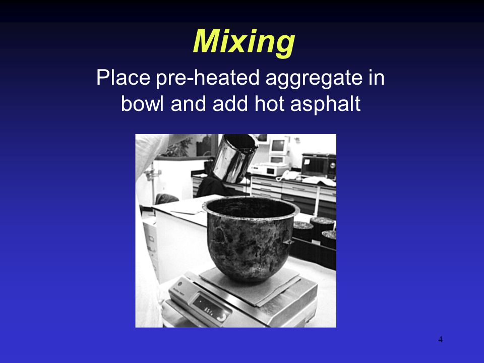 4 Place pre-heated aggregate in bowl and add hot asphalt Mixing