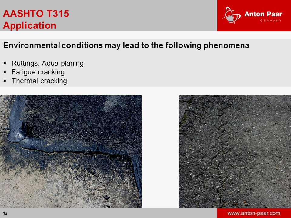 12 AASHTO T315 Application Environmental conditions may lead to the following phenomena  Ruttings: Aqua planing  Fatigue cracking  Thermal cracking
