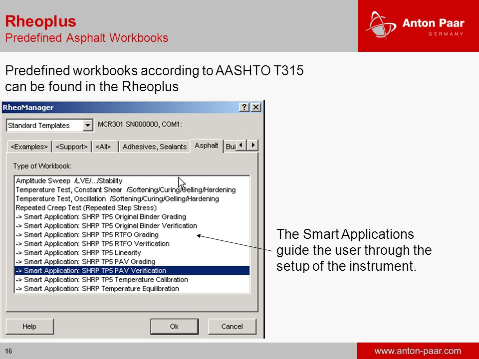 16 Rheoplus Predefined Asphalt Workbooks Predefined workbooks according to AASHTO T315 can be found in the Rheoplus The Smart Applications guide the u