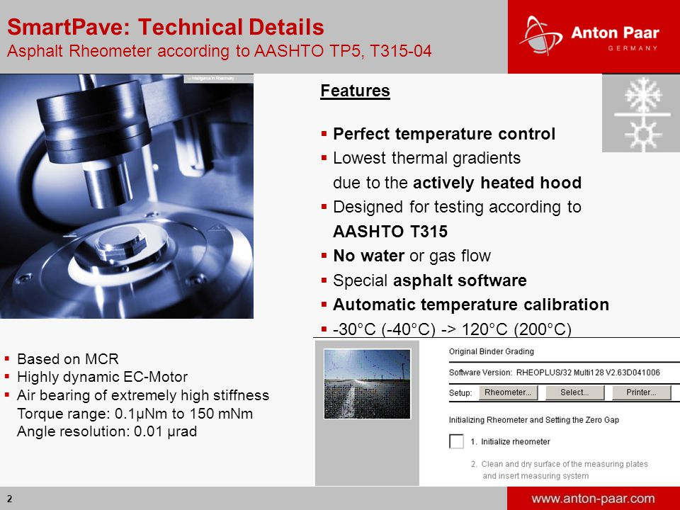 2 Features  Perfect temperature control  Lowest thermal gradients due to the actively heated hood  Designed for testing according to AASHTO T315 