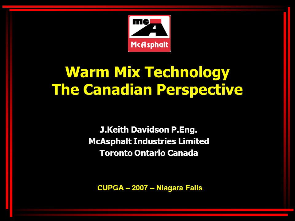 Warm Mix Technology The Canadian Perspective J.Keith Davidson P.Eng.