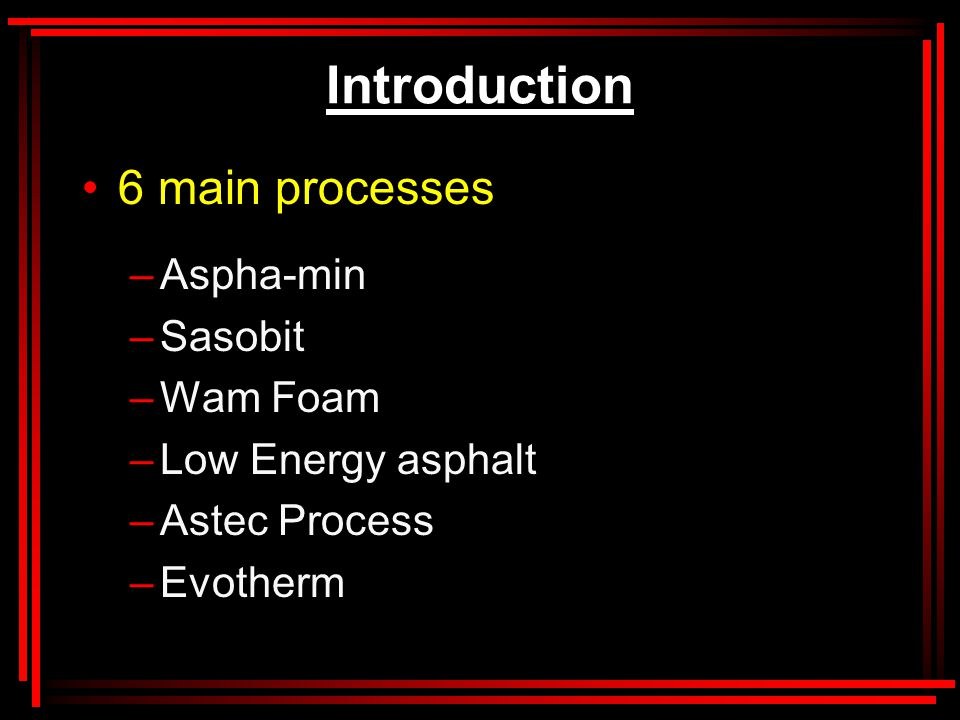 Aspha-min Process –Eurovia of Germany –Synthetic zeolite (Sodium Aluminum Silicate) –21% water/ white powder –Added to mix at same time as binder –Water spray created slowly which foams binder –Gives increased workability and allows coating at lower temperature –Typically 0.3% added to mix –Temperature drops up to 30 - 35 ° C
