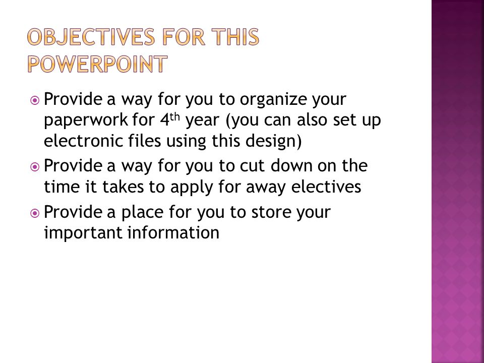  Provide a way for you to organize your paperwork for 4 th year (you can also set up electronic files using this design)  Provide a way for you to c