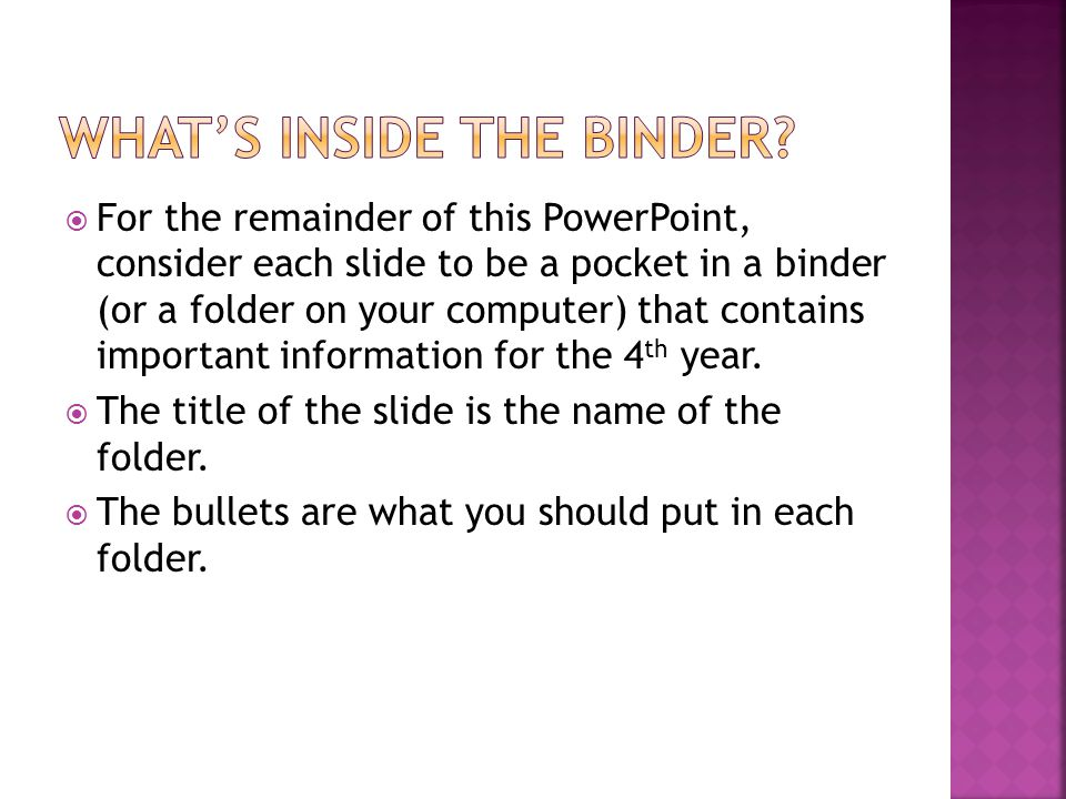  For the remainder of this PowerPoint, consider each slide to be a pocket in a binder (or a folder on your computer) that contains important information for the 4 th year.