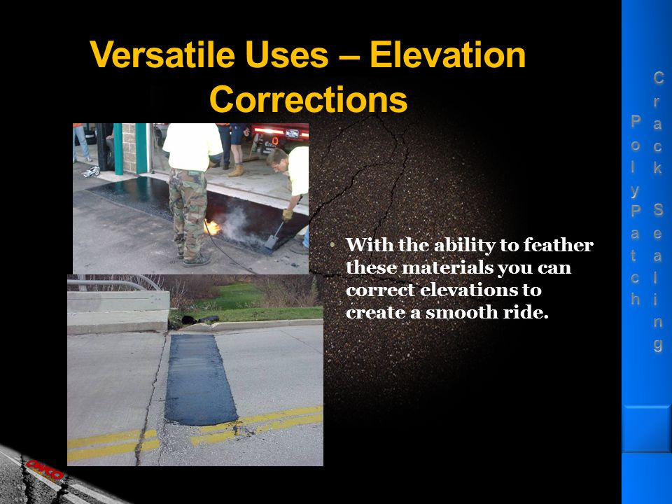Versatile Uses – Elevation Corrections With the ability to feather these materials you can correct elevations to create a smooth ride.