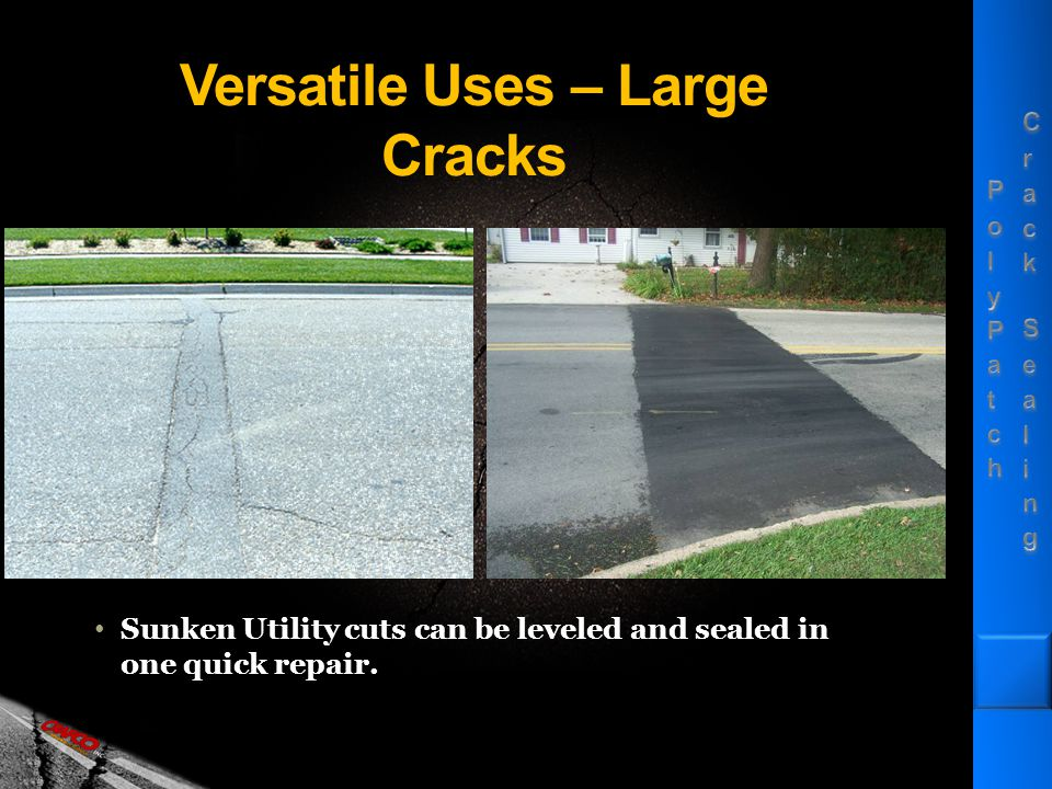 Versatile Uses – Large Cracks Sunken Utility cuts can be leveled and sealed in one quick repair.
