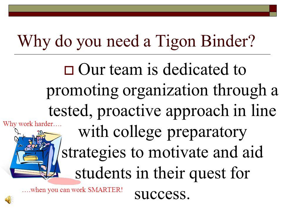 Why do you need a Tigon Binder.
