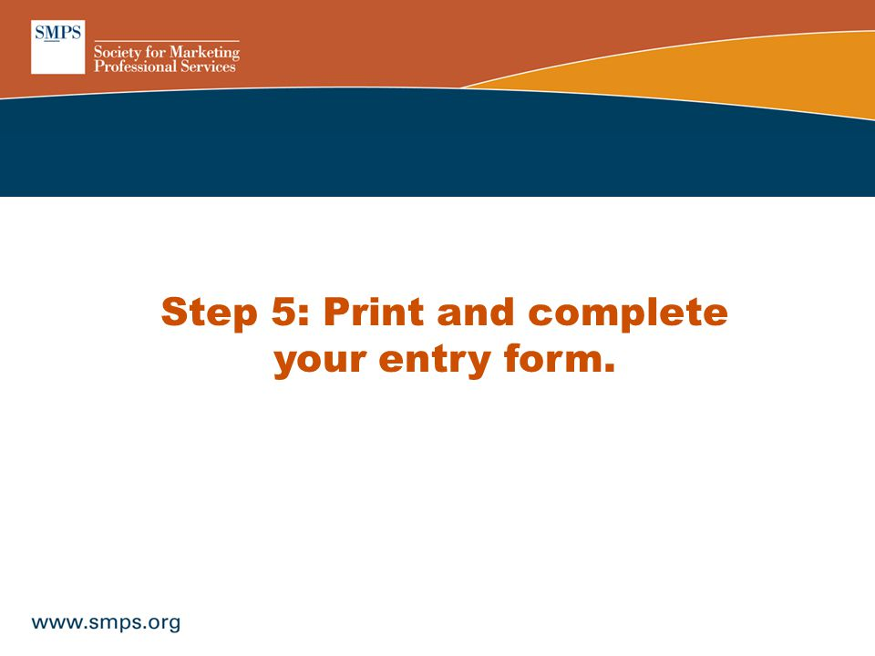 Step 5: Print and complete your entry form.