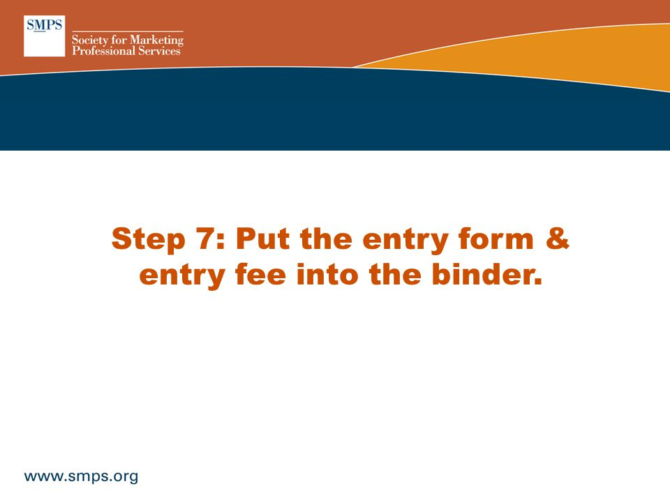 Step 7: Put the entry form & entry fee into the binder.