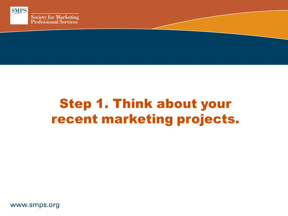 Step 1. Think about your recent marketing projects.